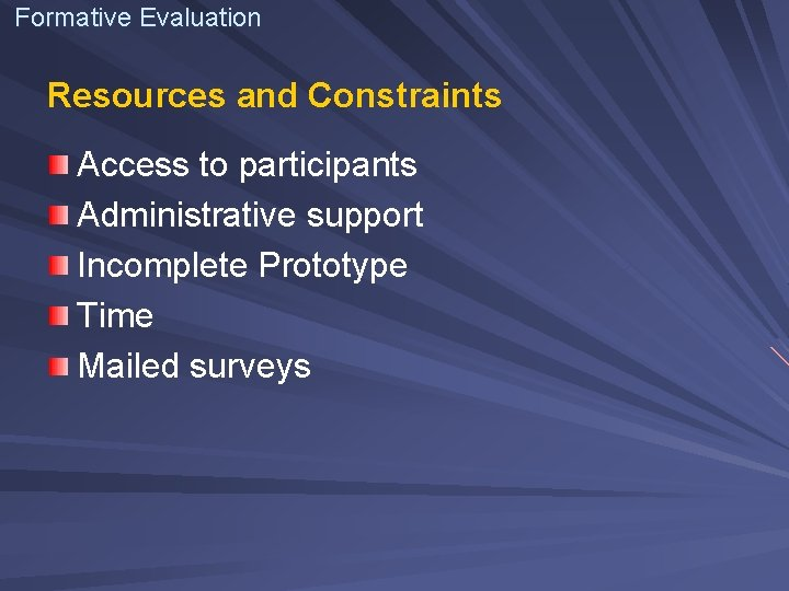 Formative Evaluation Resources and Constraints Access to participants Administrative support Incomplete Prototype Time Mailed