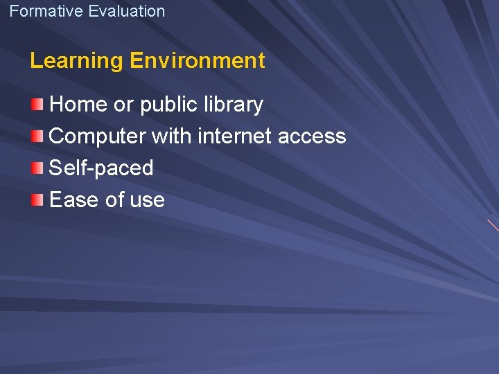 Formative Evaluation Learning Environment Home or public library Computer with internet access Self-paced Ease