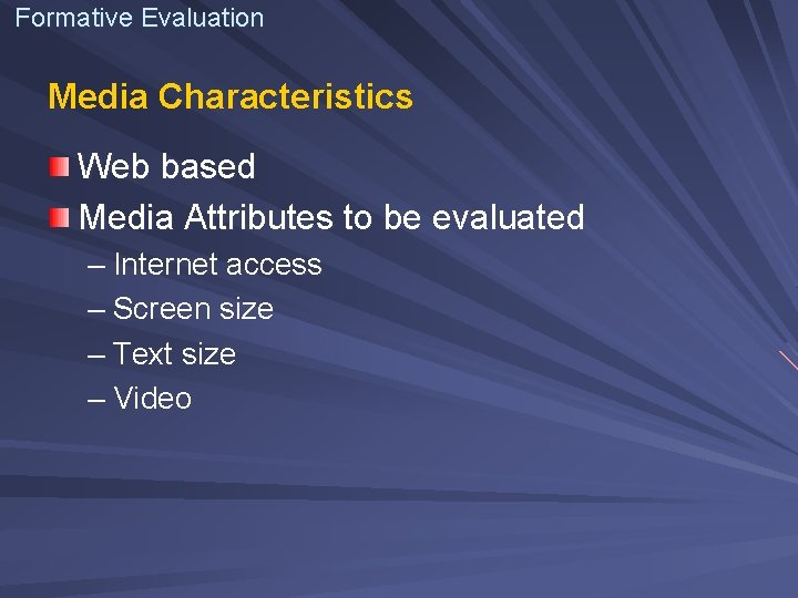 Formative Evaluation Media Characteristics Web based Media Attributes to be evaluated – Internet access