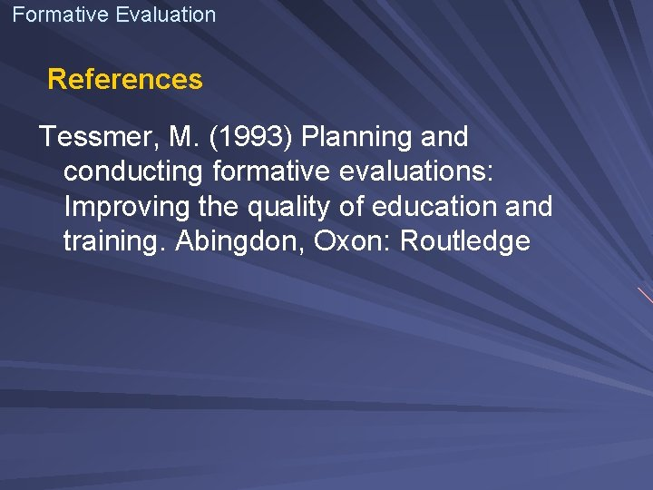 Formative Evaluation References Tessmer, M. (1993) Planning and conducting formative evaluations: Improving the quality