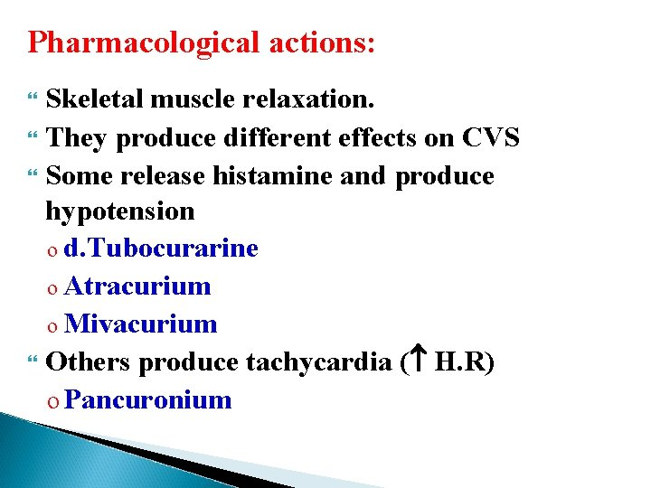 Pharmacological actions: Skeletal muscle relaxation. They produce different effects on CVS Some release histamine