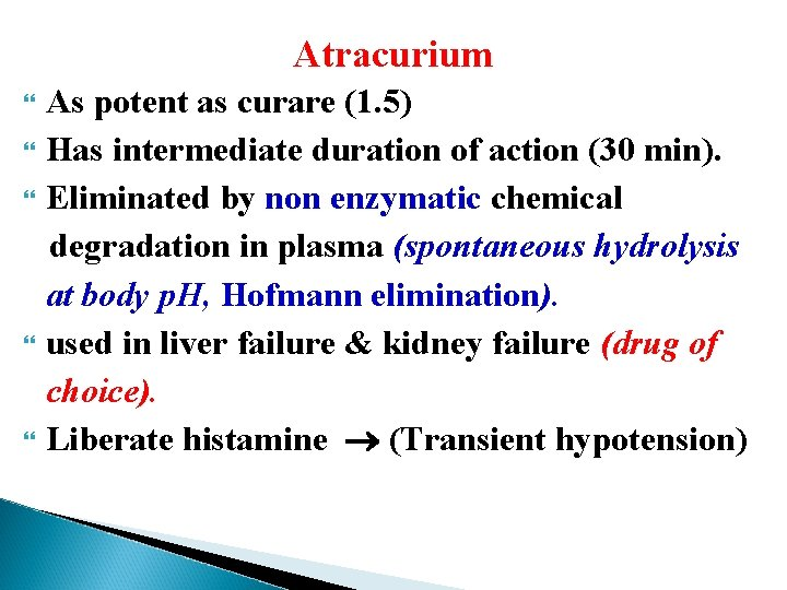 Atracurium As potent as curare (1. 5) Has intermediate duration of action (30 min).