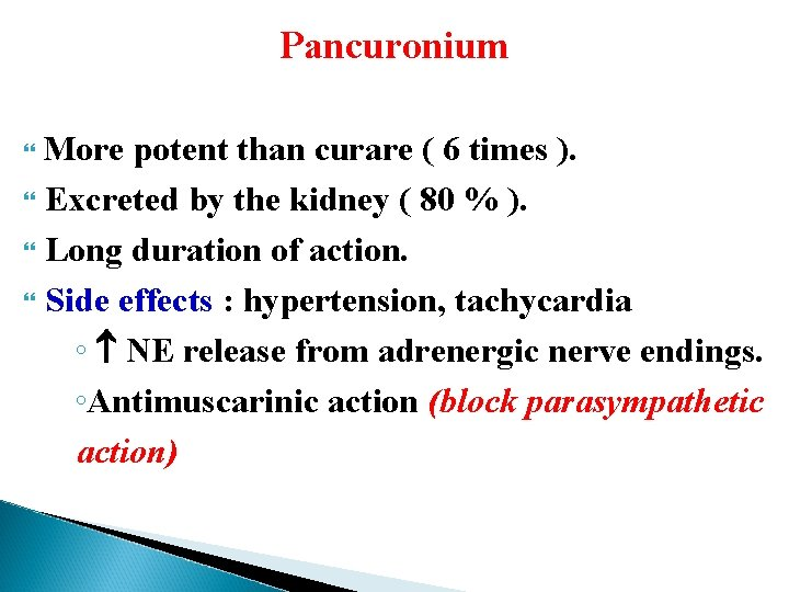 Pancuronium More potent than curare ( 6 times ). Excreted by the kidney (