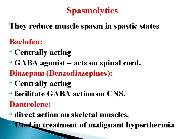 Spasmolytics They reduce muscle spasm in spastic states Baclofen: Centrally acting GABA agonist –