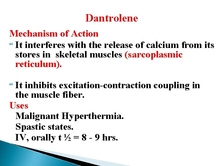 Dantrolene Mechanism of Action It interferes with the release of calcium from its stores
