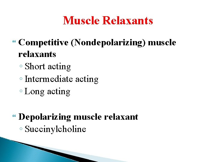 Muscle Relaxants Competitive (Nondepolarizing) muscle relaxants ◦ Short acting ◦ Intermediate acting ◦ Long