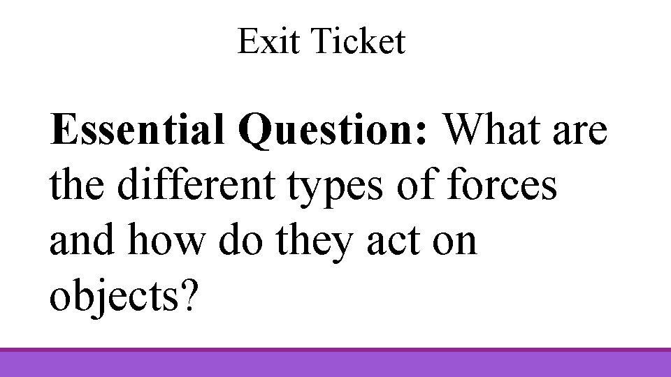 Exit Ticket Essential Question: What are the different types of forces and how do