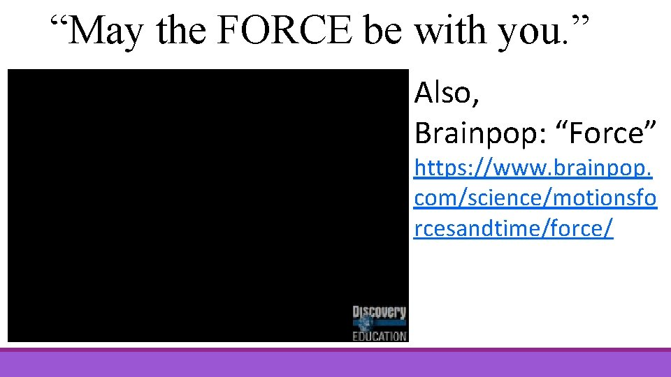 """""""May the FORCE be with you. """" Also, Brainpop: """"Force"""" https: //www. brainpop. com/science/motionsfo"""