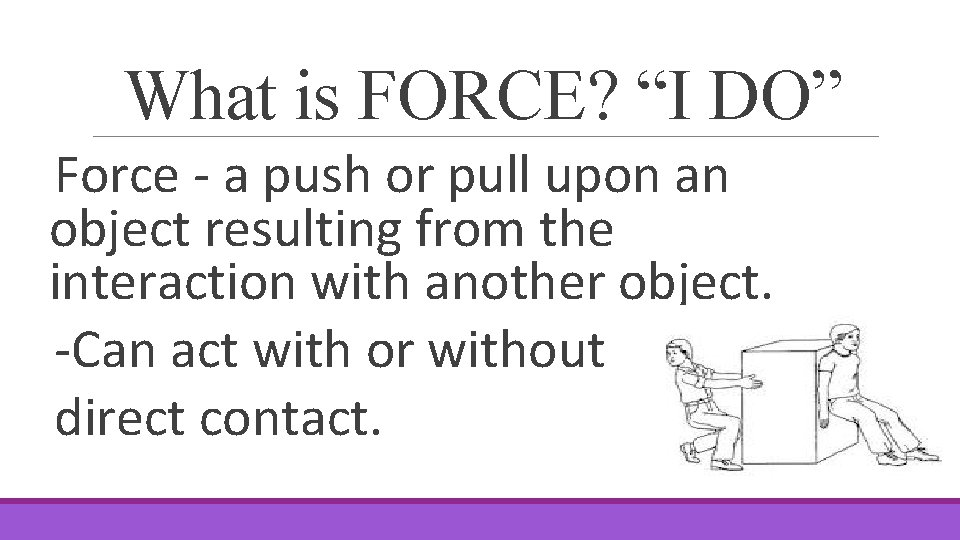 """What is FORCE? """"I DO"""" Force - a push or pull upon an object"""