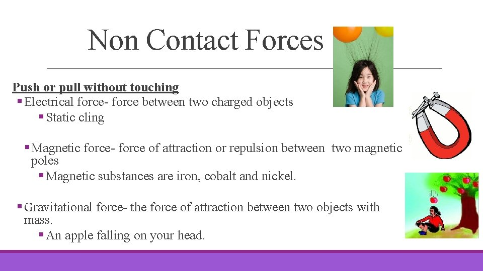 Non Contact Forces Push or pull without touching § Electrical force- force between two