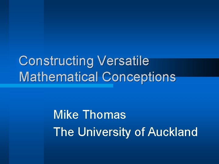 Constructing Versatile Mathematical Conceptions Mike Thomas The University of Auckland