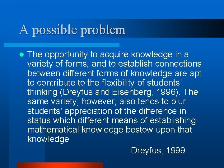 A possible problem l The opportunity to acquire knowledge in a variety of forms,