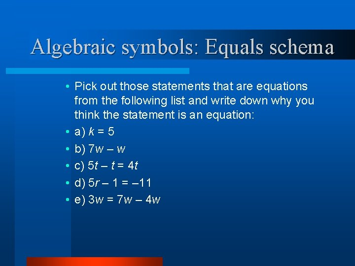 Algebraic symbols: Equals schema • Pick out those statements that are equations from the