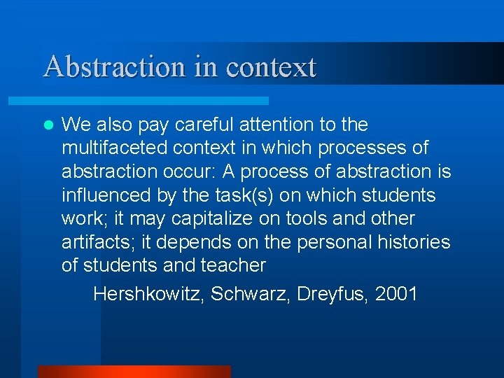 Abstraction in context l We also pay careful attention to the multifaceted context in
