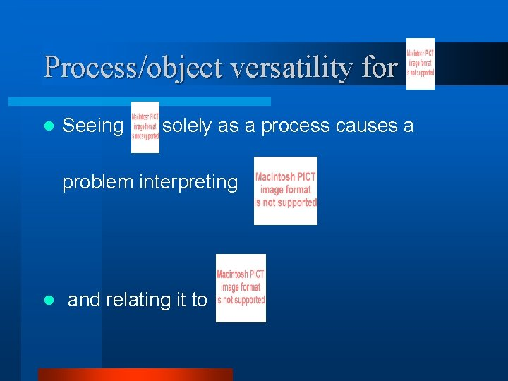 Process/object versatility for l Seeing solely as a process causes a problem interpreting l