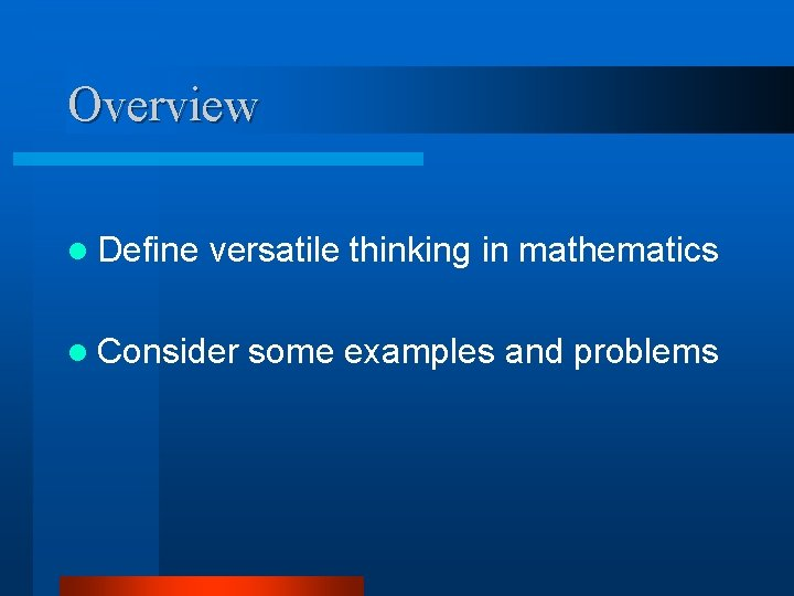 Overview l Define versatile thinking in mathematics l Consider some examples and problems