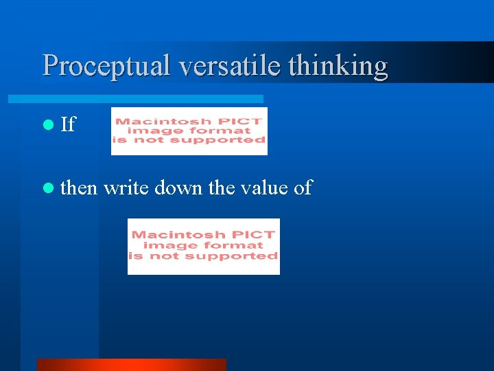Proceptual versatile thinking l If l then , write down the value of