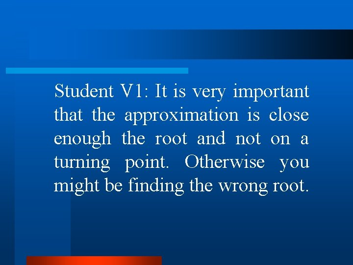 Student V 1: It is very important that the approximation is close enough the