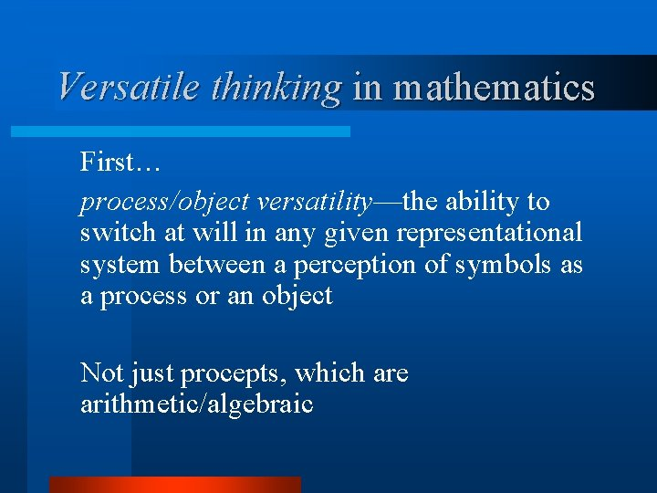 Versatile thinking in mathematics First… process/object versatility—the ability to switch at will in any