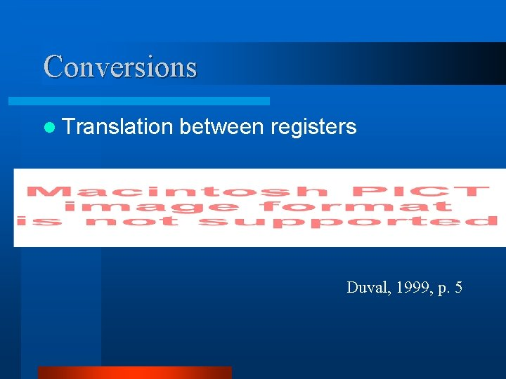 Conversions l Translation between registers Duval, 1999, p. 5