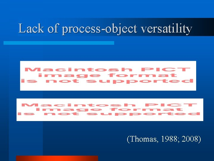 Lack of process-object versatility (Thomas, 1988; 2008)