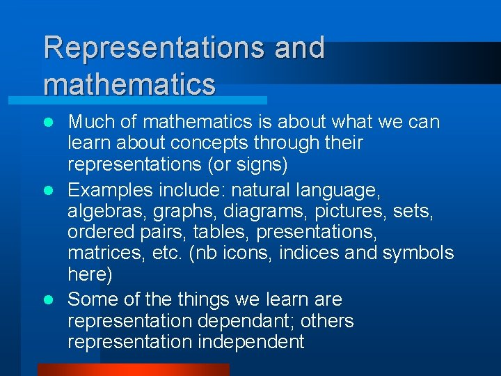 Representations and mathematics Much of mathematics is about what we can learn about concepts