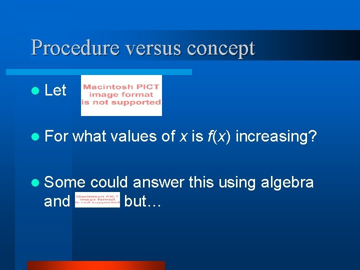 Procedure versus concept l Let l For what values of x is f(x) increasing?