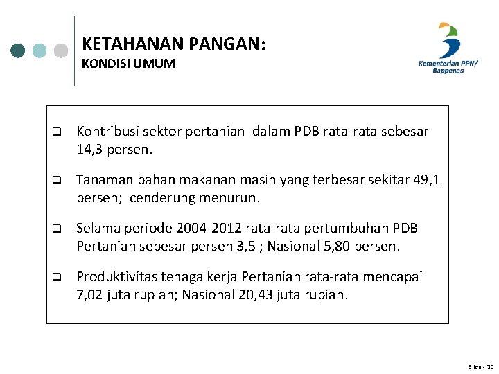 KETAHANAN PANGAN: KONDISI UMUM q Kontribusi sektor pertanian dalam PDB rata-rata sebesar 14, 3