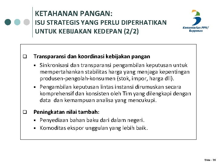 KETAHANAN PANGAN: ISU STRATEGIS YANG PERLU DIPERHATIKAN UNTUK KEBIJAKAN KEDEPAN (2/2) q Transparansi dan