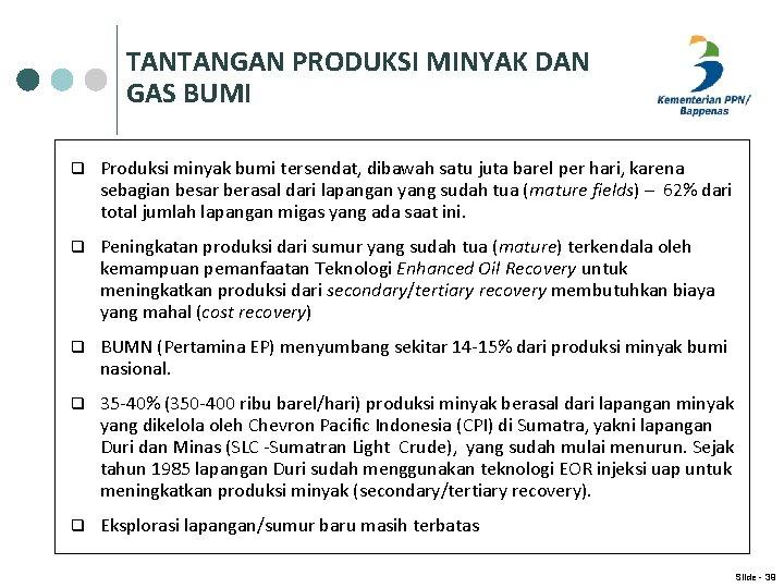 TANTANGAN PRODUKSI MINYAK DAN GAS BUMI q Produksi minyak bumi tersendat, dibawah satu juta