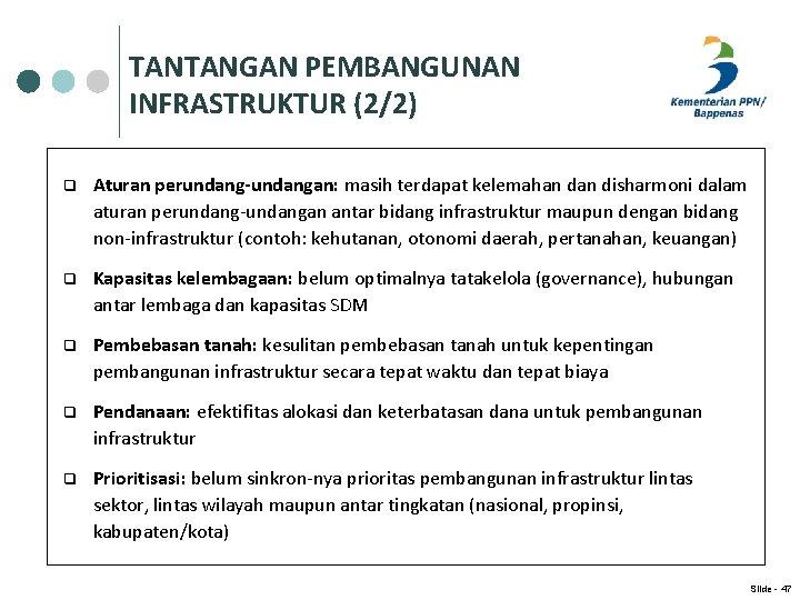 TANTANGAN PEMBANGUNAN INFRASTRUKTUR (2/2) q Aturan perundang-undangan: masih terdapat kelemahan disharmoni dalam aturan perundang-undangan