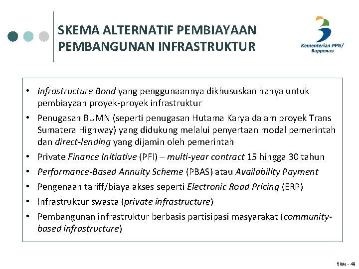 SKEMA ALTERNATIF PEMBIAYAAN PEMBANGUNAN INFRASTRUKTUR • Infrastructure Bond yang penggunaannya dikhususkan hanya untuk pembiayaan