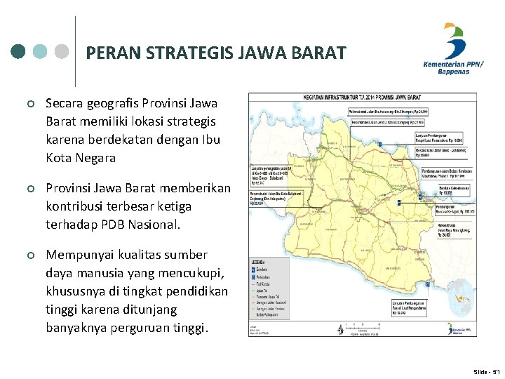 PERAN STRATEGIS JAWA BARAT ¢ Secara geografis Provinsi Jawa Barat memiliki lokasi strategis karena