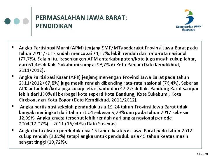 PERMASALAHAN JAWA BARAT: PENDIDIKAN § Angka Partisipasi Murni (APM) jenjang SMP/MTs sederajat Provinsi Jawa