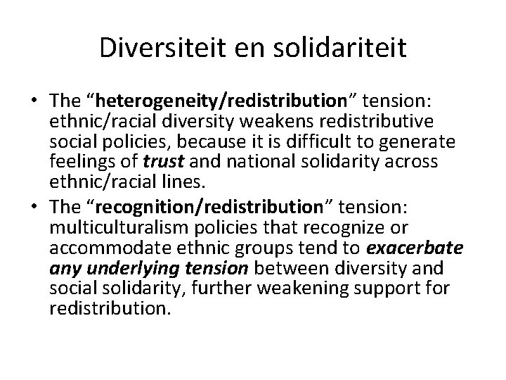 "Diversiteit en solidariteit • The ""heterogeneity/redistribution"" tension: ethnic/racial diversity weakens redistributive social policies, because"