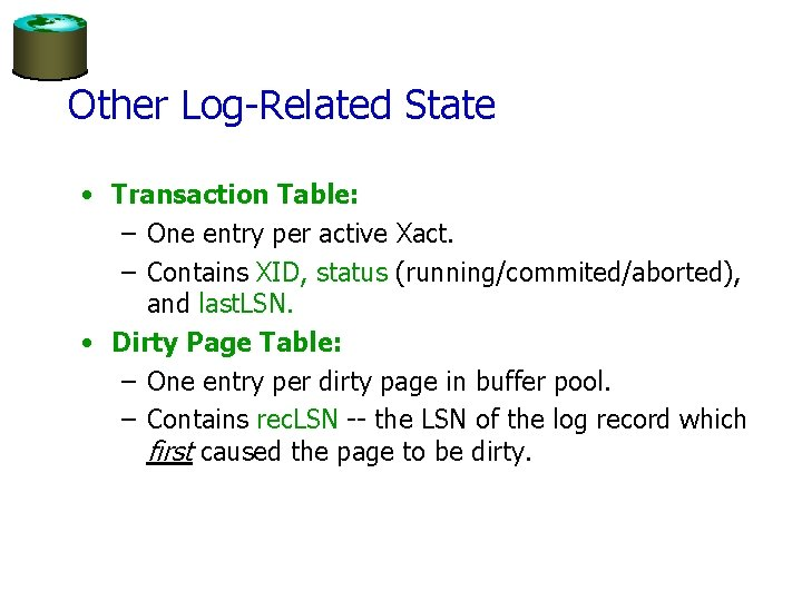 Other Log-Related State • Transaction Table: – One entry per active Xact. – Contains