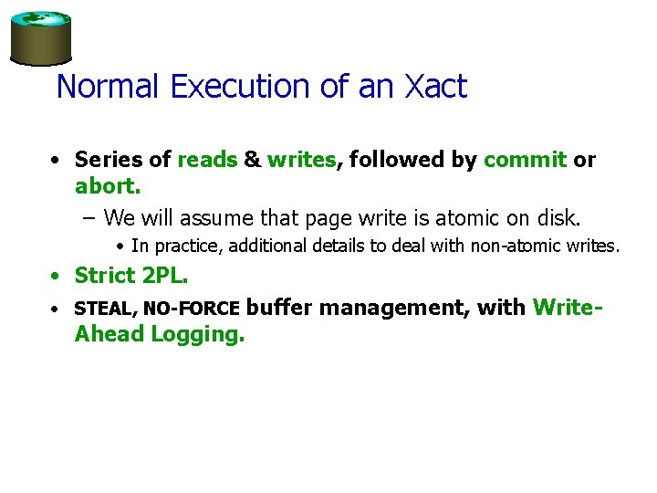 Normal Execution of an Xact • Series of reads & writes, followed by commit