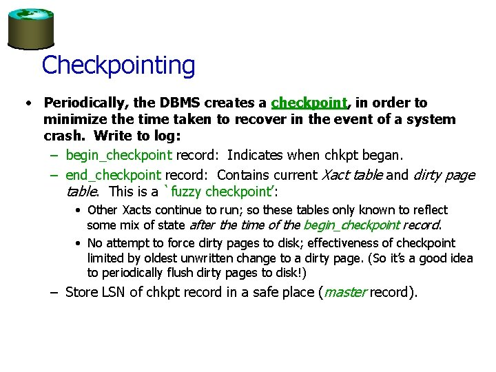 Checkpointing • Periodically, the DBMS creates a checkpoint, in order to minimize the time