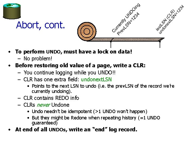 Abort, cont. • To perform UNDO, must have a lock on data! – No