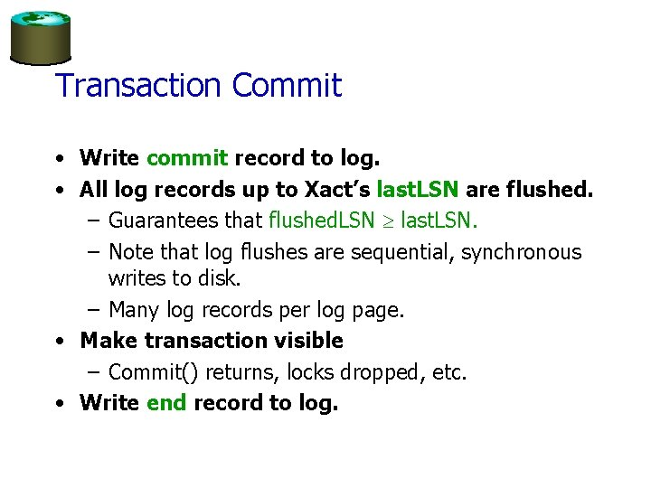 Transaction Commit • Write commit record to log. • All log records up to