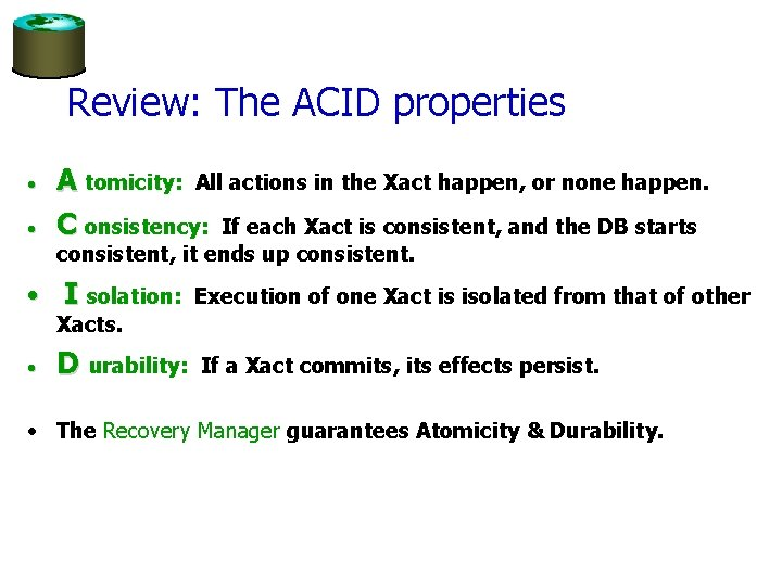 Review: The ACID properties • • A tomicity: All actions in the Xact happen,