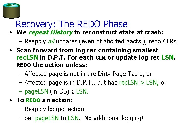 Recovery: The REDO Phase • We repeat History to reconstruct state at crash: –