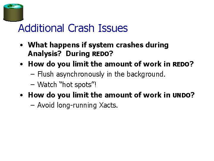 Additional Crash Issues • What happens if system crashes during Analysis? During REDO? •