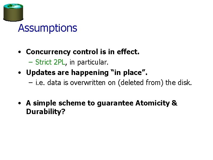Assumptions • Concurrency control is in effect. – Strict 2 PL, in particular. •