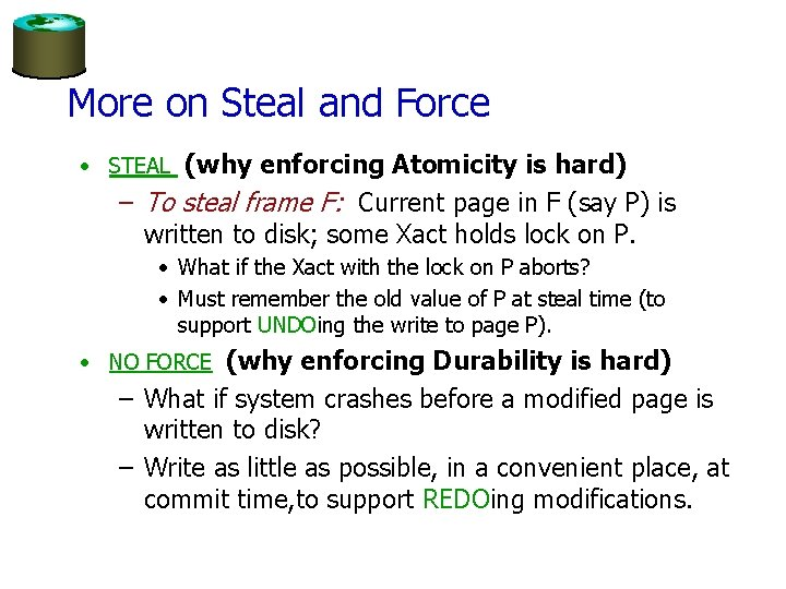 More on Steal and Force • STEAL (why enforcing Atomicity is hard) – To