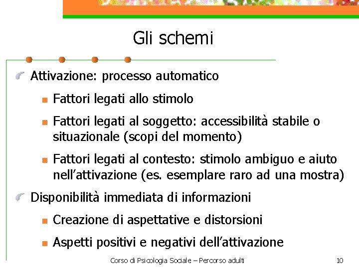 Gli schemi Attivazione: processo automatico n n n Fattori legati allo stimolo Fattori legati