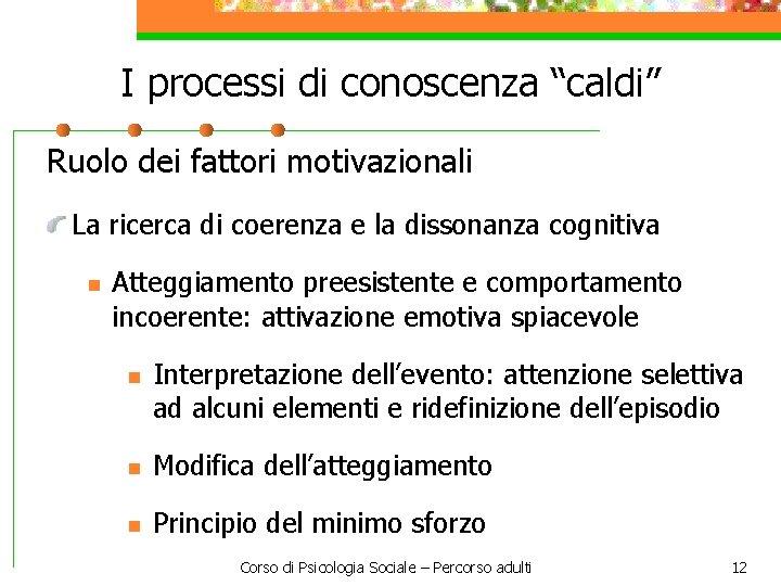 """I processi di conoscenza """"caldi"""" Ruolo dei fattori motivazionali La ricerca di coerenza e"""