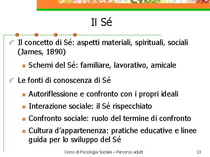 Il Sé Il concetto di Sé: aspetti materiali, spirituali, sociali (James, 1890) n Schemi