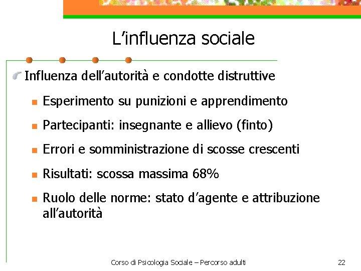 L'influenza sociale Influenza dell'autorità e condotte distruttive n Esperimento su punizioni e apprendimento n
