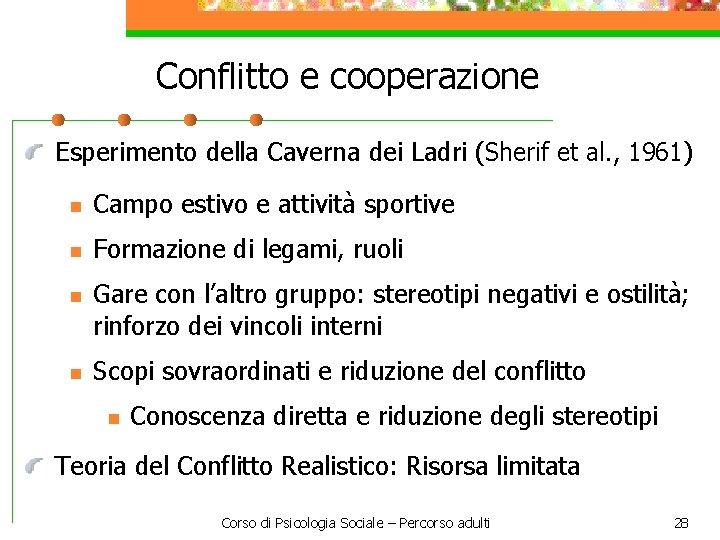 Conflitto e cooperazione Esperimento della Caverna dei Ladri (Sherif et al. , 1961) n